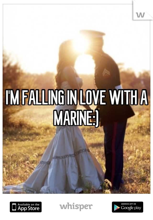 I'M FALLING IN LOVE WITH A MARINE:)