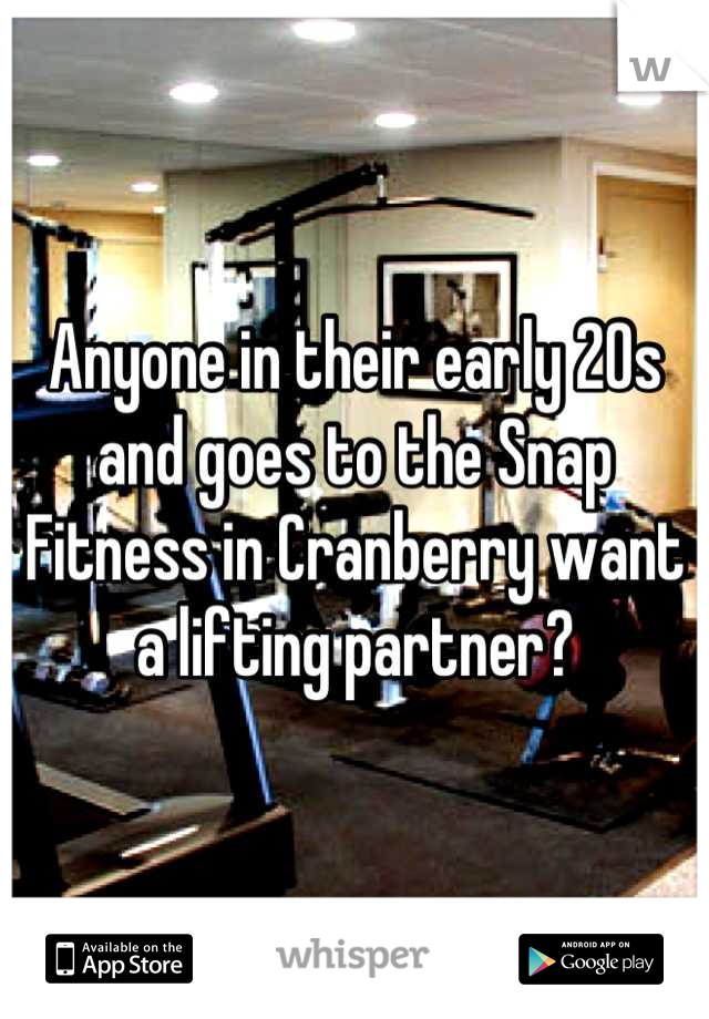 Anyone in their early 20s and goes to the Snap Fitness in Cranberry want a lifting partner?