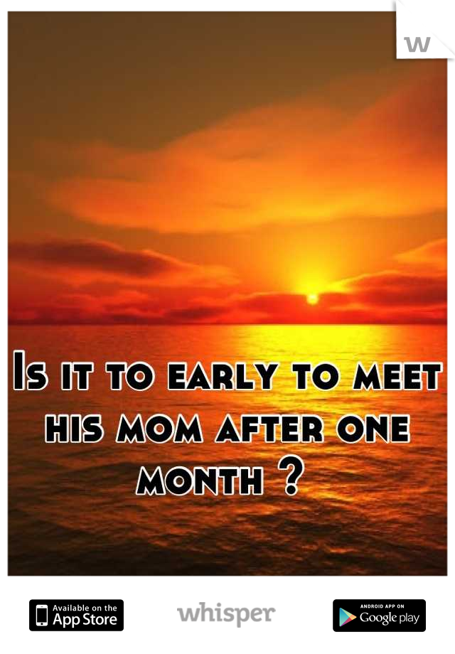 Is it to early to meet his mom after one month ?