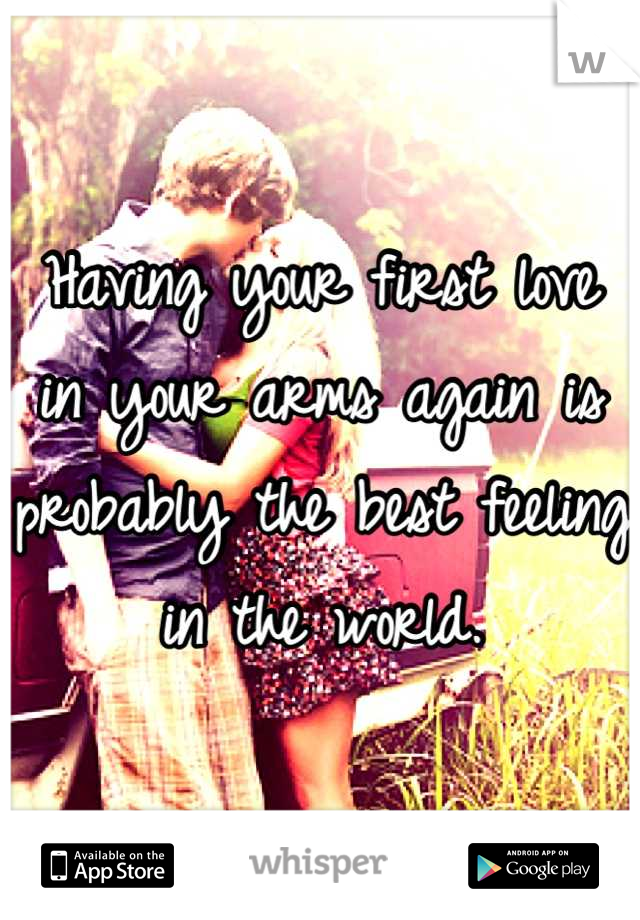 Having your first love in your arms again is probably the best feeling in the world.