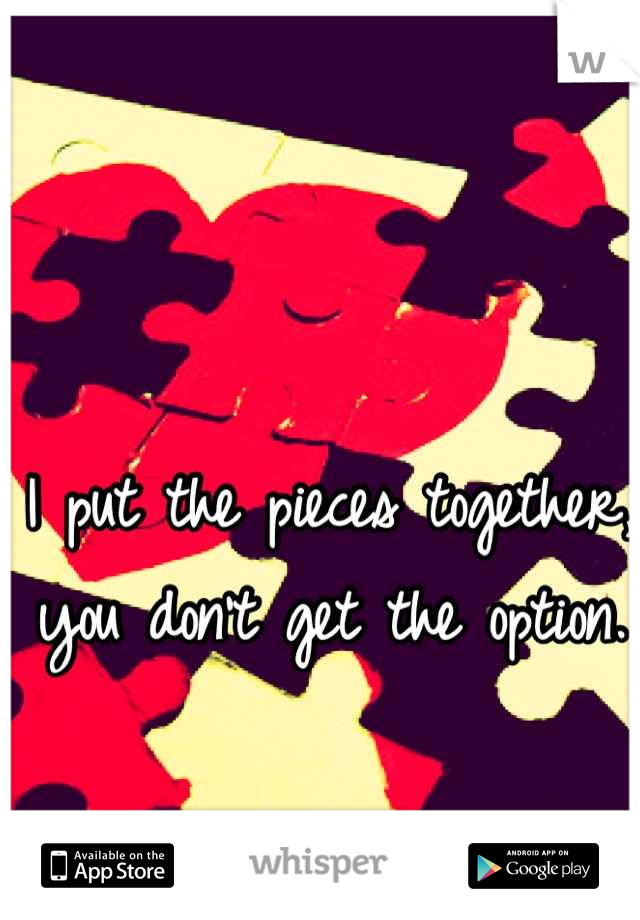 I put the pieces together, you don't get the option.