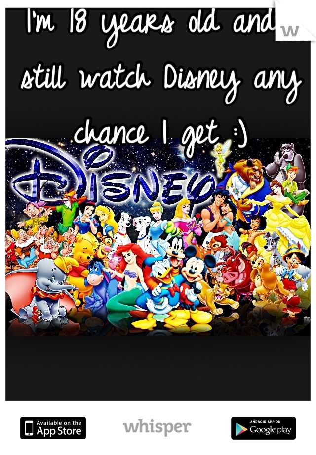 I'm 18 years old and I still watch Disney any chance I get :)