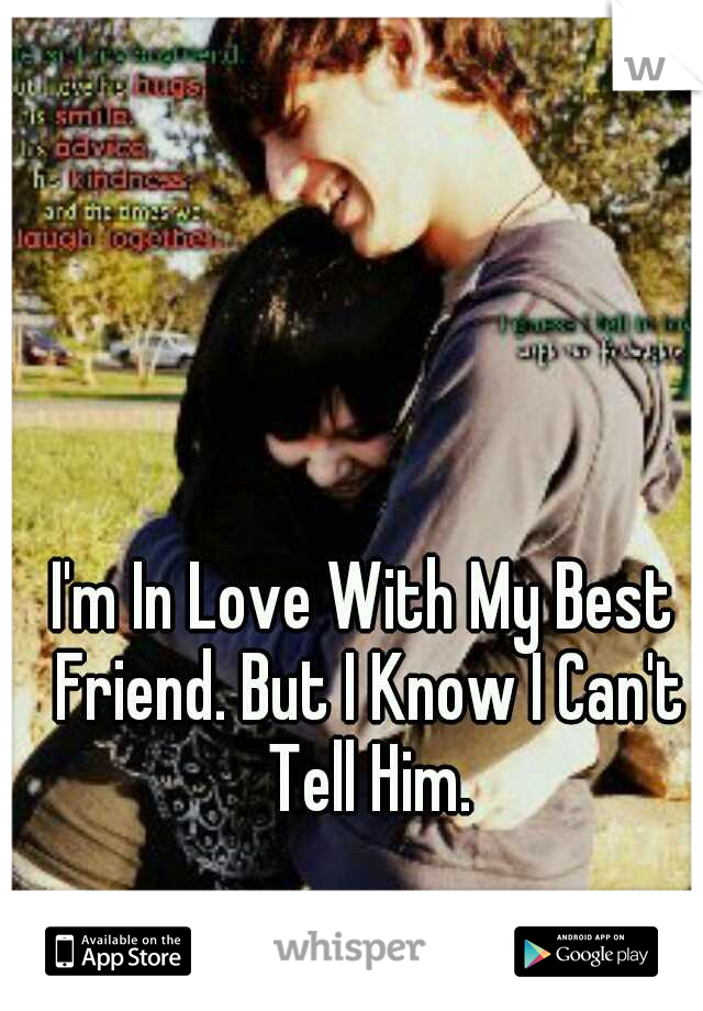 I'm In Love With My Best Friend. But I Know I Can't Tell Him.