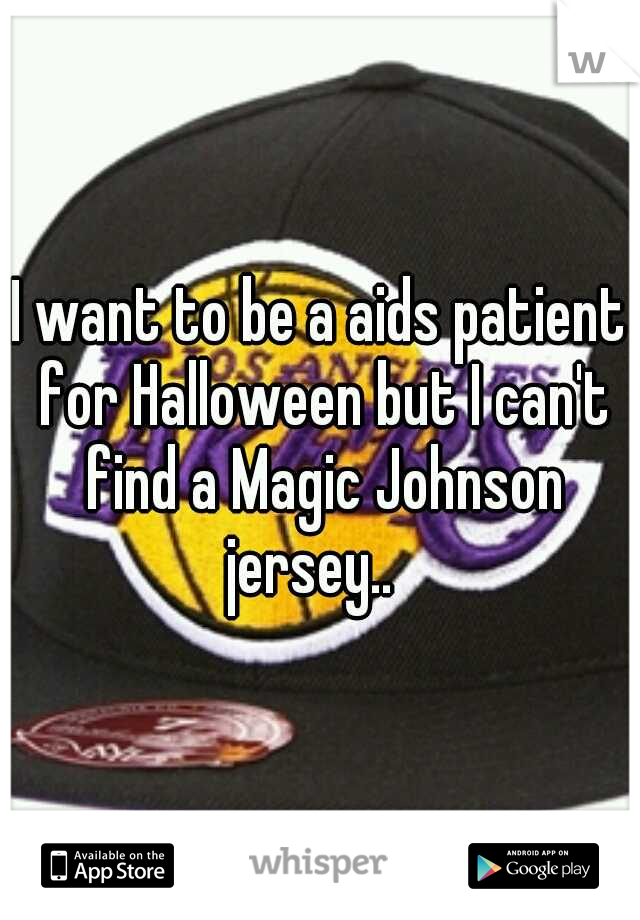 I want to be a aids patient for Halloween but I can't find a Magic Johnson jersey..