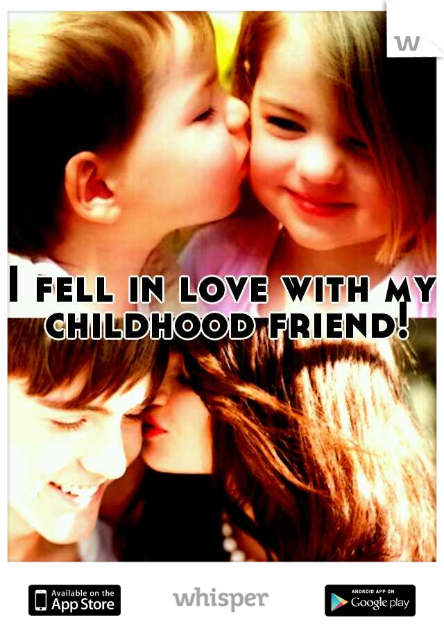 I fell in love with my childhood friend!