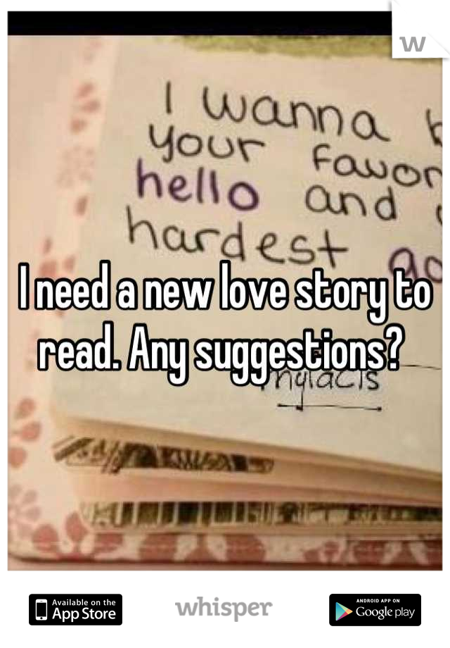 I need a new love story to read. Any suggestions?