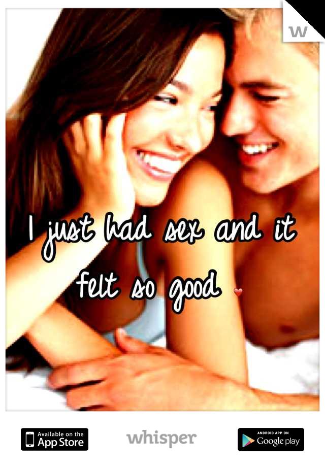 I just had sex and it felt so good ❤