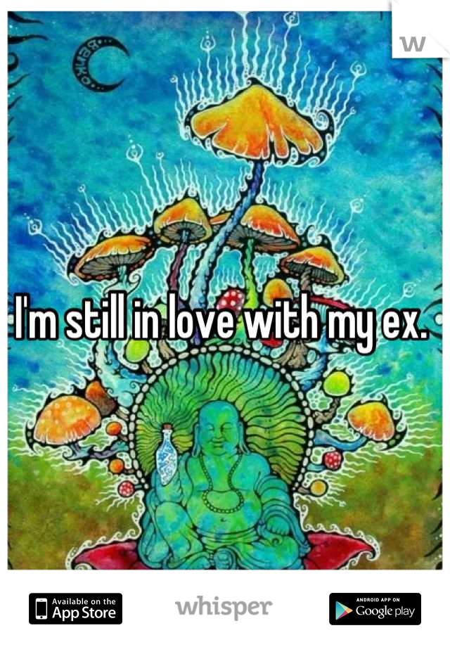 I'm still in love with my ex.