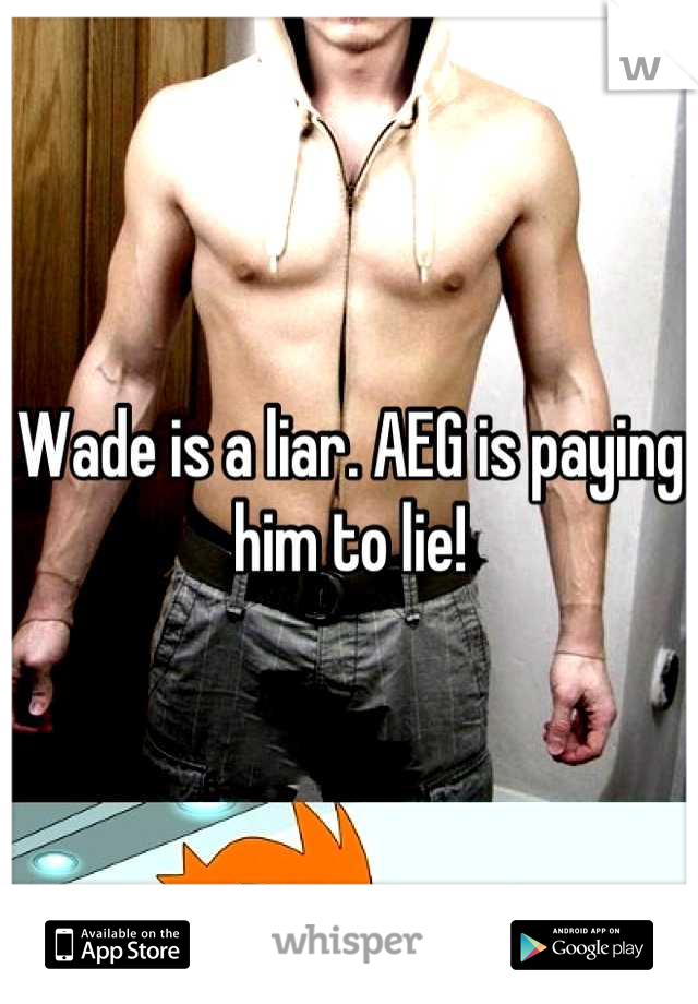 Wade is a liar. AEG is paying him to lie!