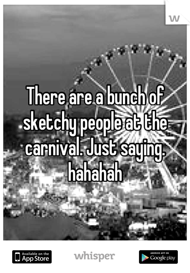 There are a bunch of sketchy people at the carnival. Just saying. hahahah