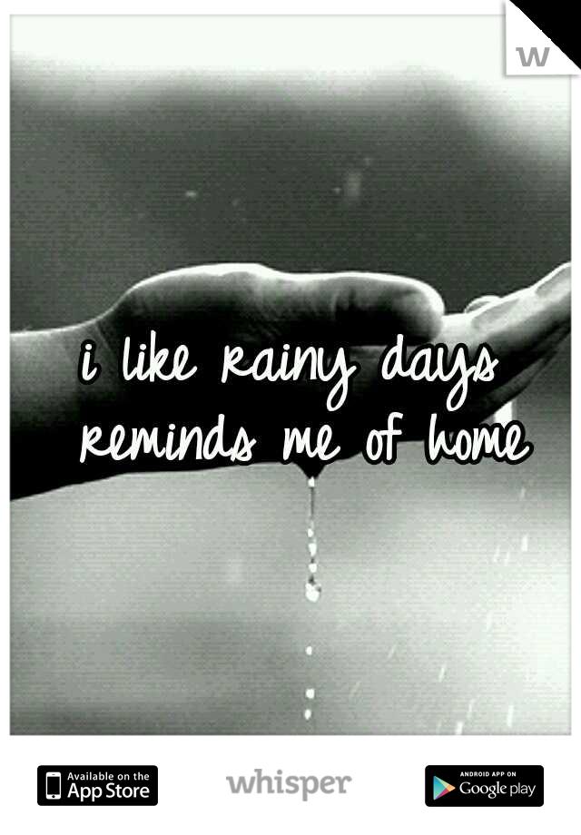 i like rainy days reminds me of home