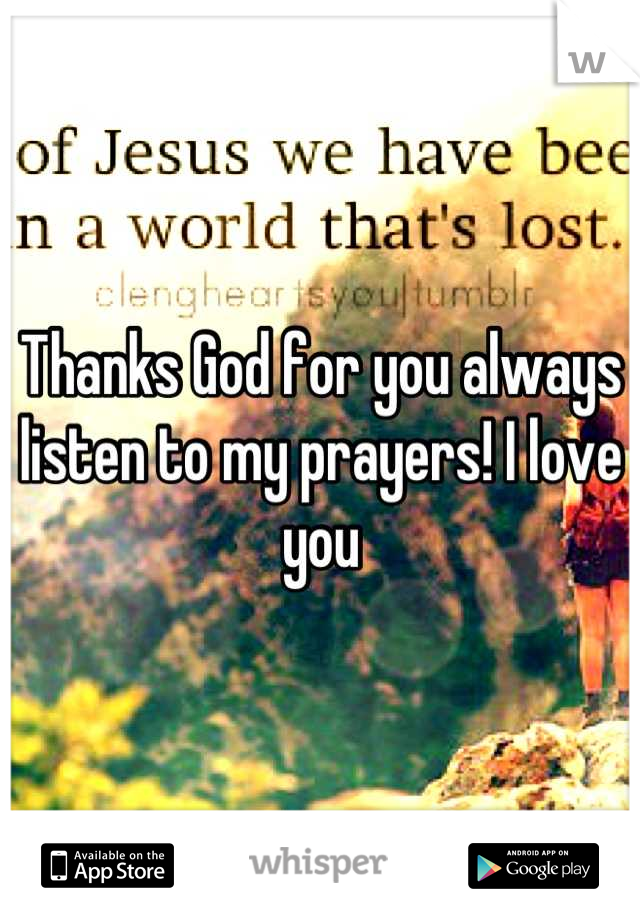 Thanks God for you always listen to my prayers! I love you