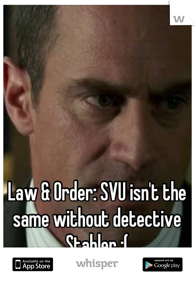Law & Order: SVU isn't the same without detective Stabler :(
