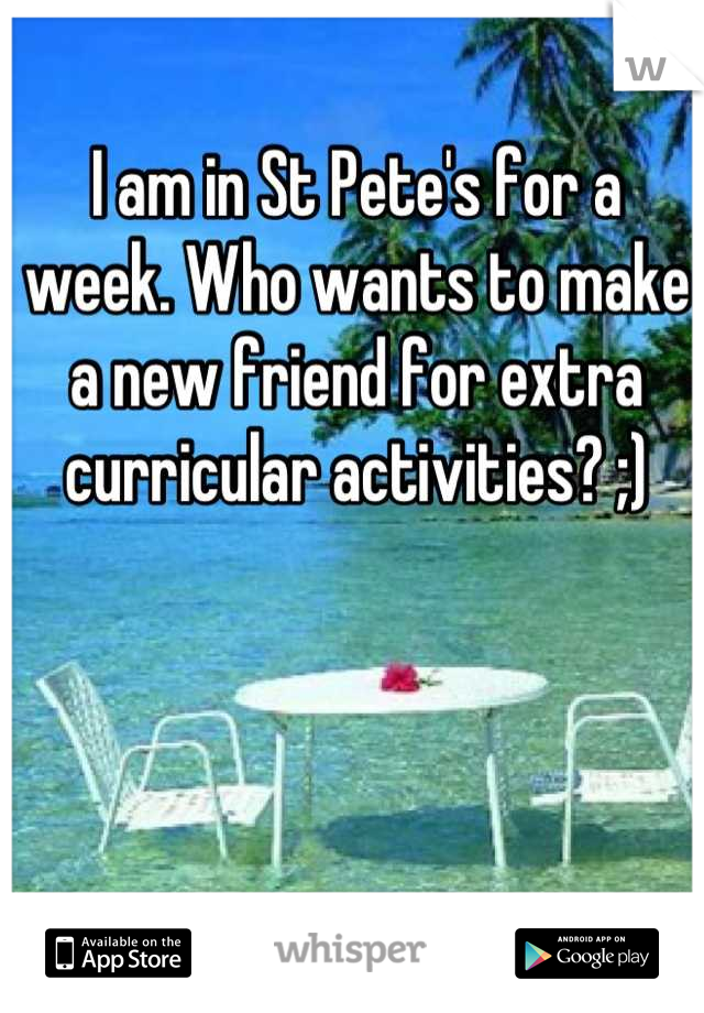 I am in St Pete's for a week. Who wants to make a new friend for extra curricular activities? ;)
