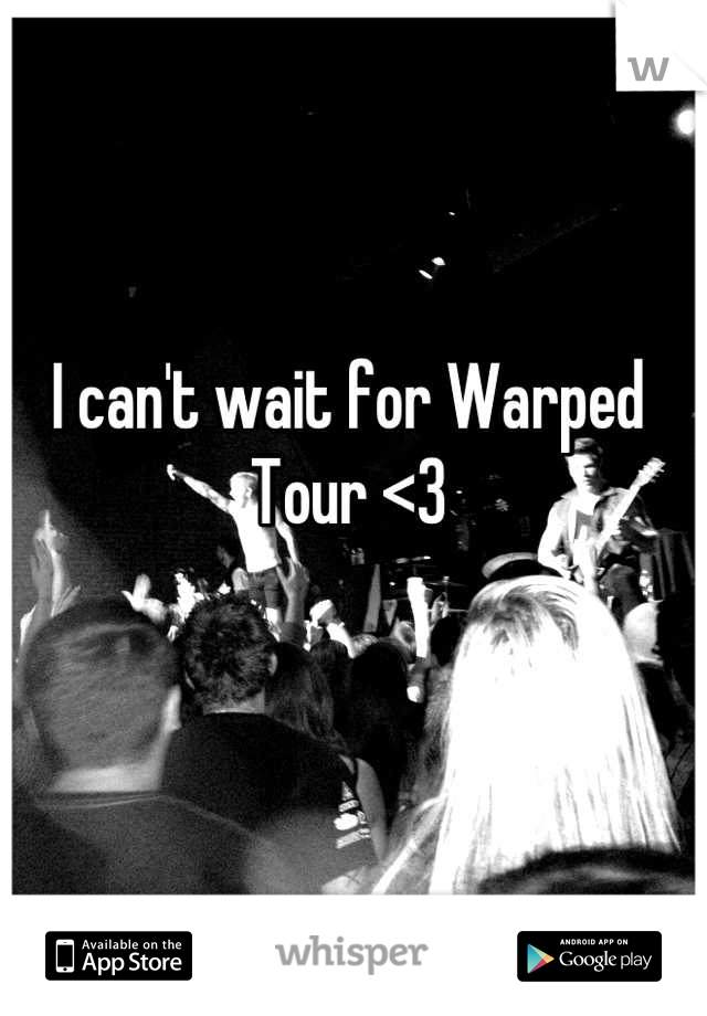 I can't wait for Warped Tour <3
