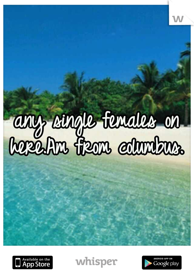 any single females on here.Am from columbus.
