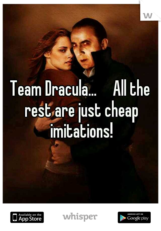 Team Dracula...  All the rest are just cheap imitations!