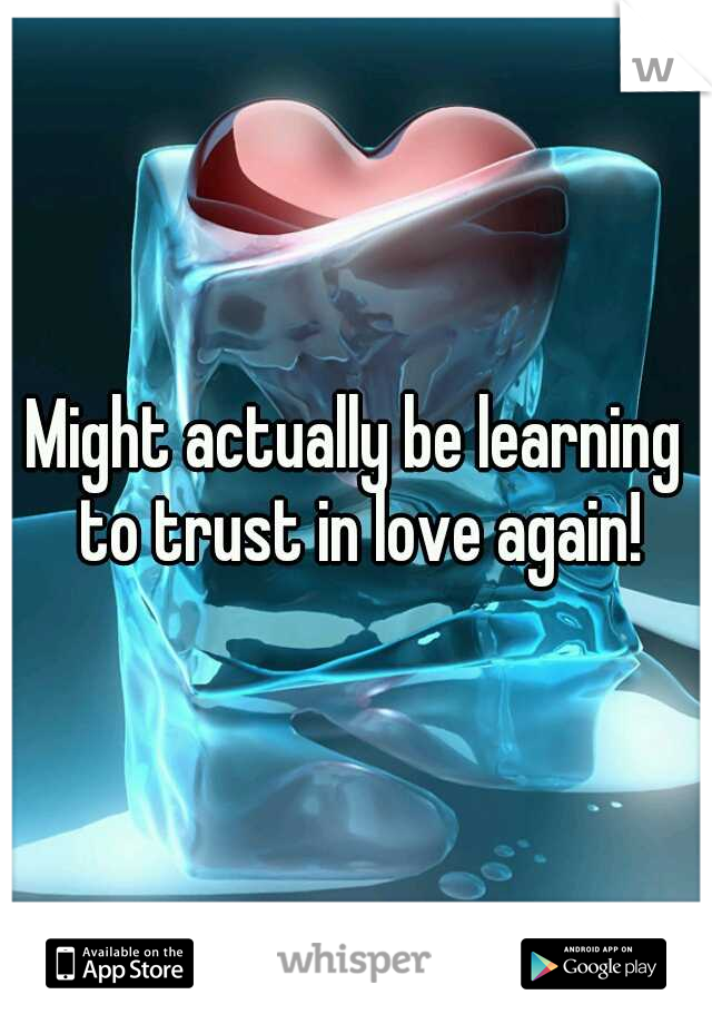 Might actually be learning to trust in love again!