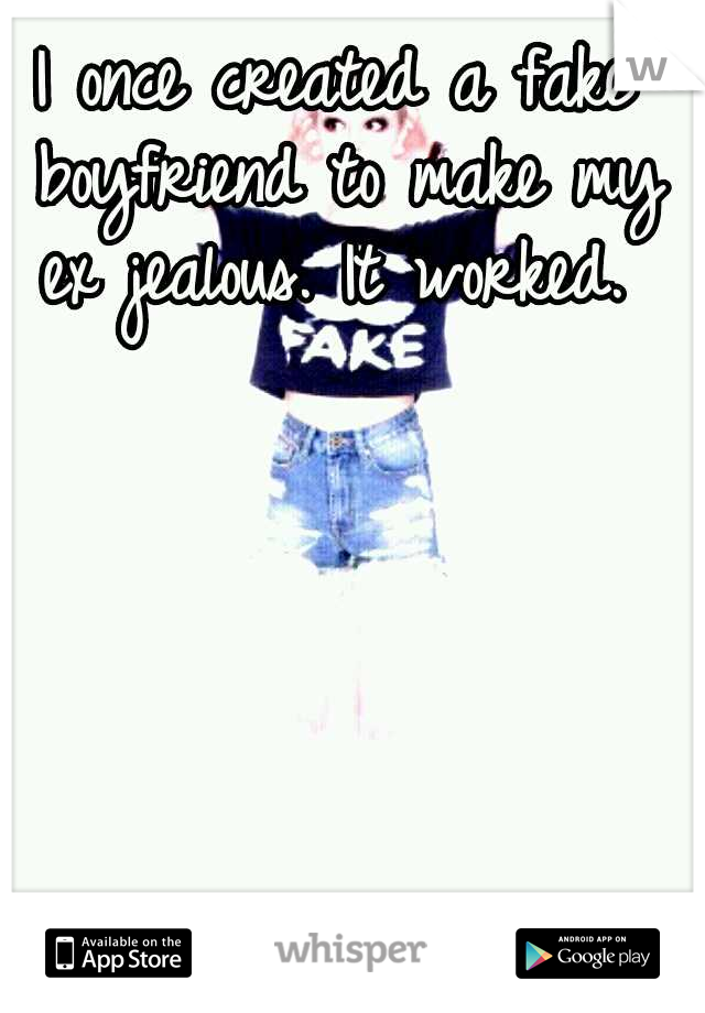 I once created a fake boyfriend to make my ex jealous. It worked.