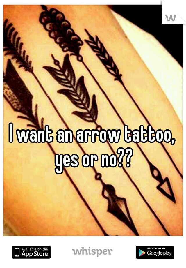I want an arrow tattoo, yes or no??