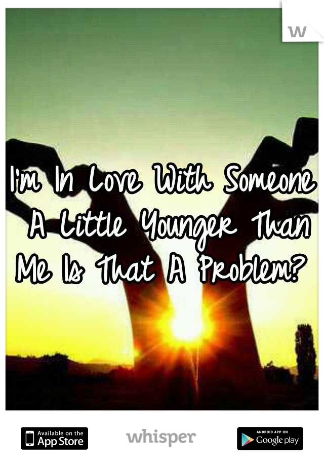 I'm In Love With Someone A Little Younger Than Me Is That A Problem?