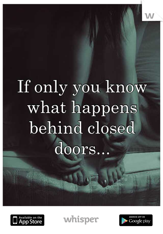If only you know what happens behind closed doors...