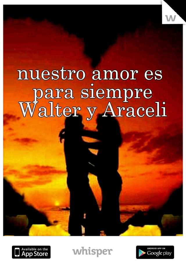 nuestro amor es para siempre Walter y Araceli