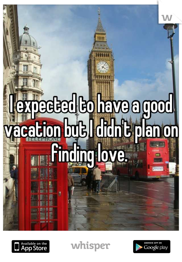 I expected to have a good vacation but I didn't plan on finding love.
