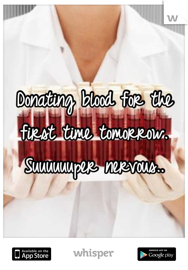 Donating blood for the first time tomorrow. Suuuuuuper nervous..