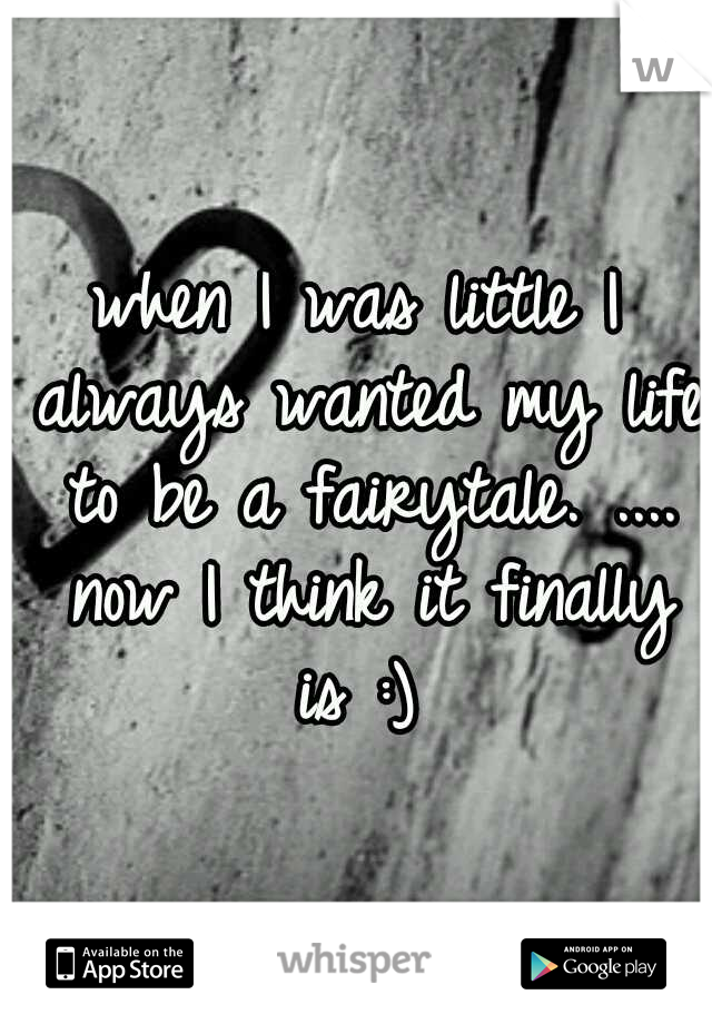 when I was little I always wanted my life to be a fairytale. .... now I think it finally is :)
