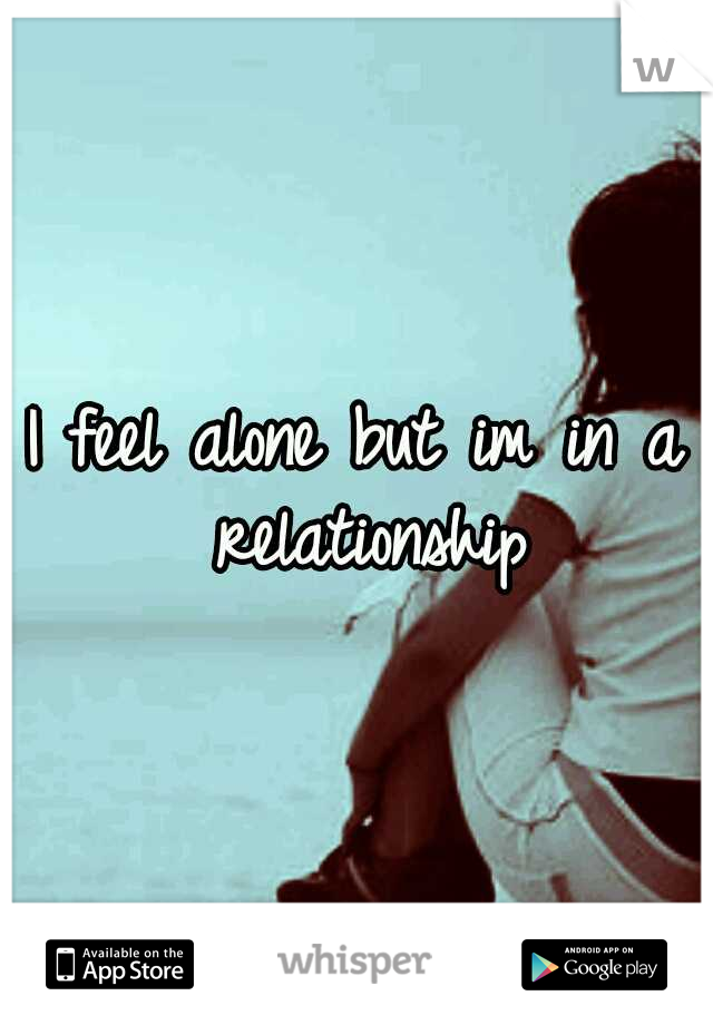I feel alone but im in a relationship