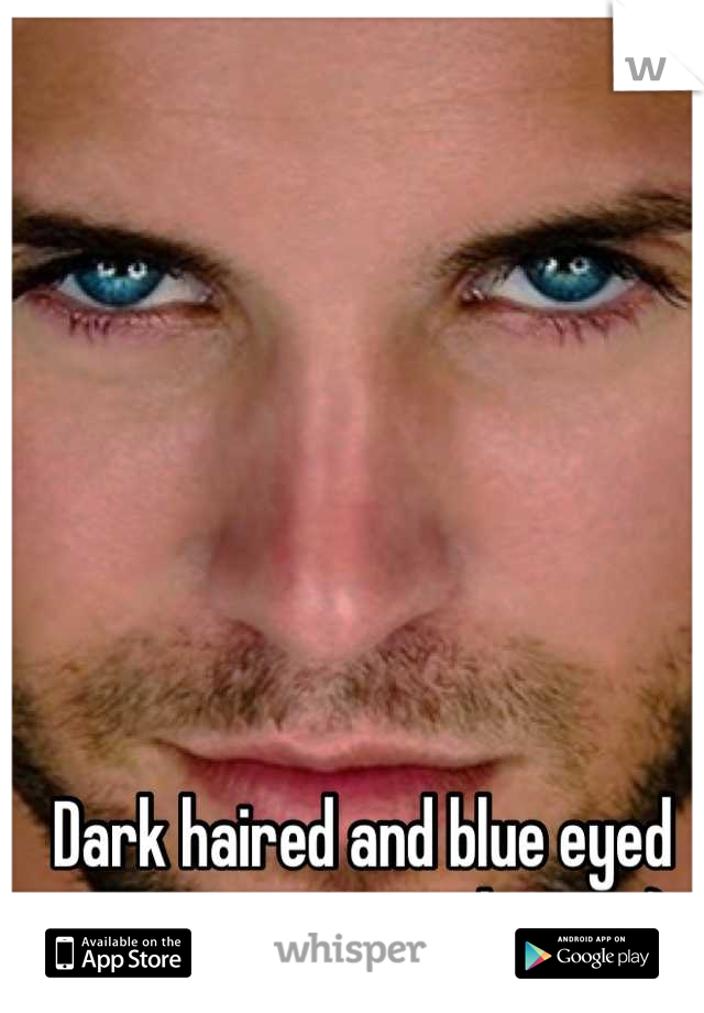 Dark haired and blue eyed guys are my weakness ;)