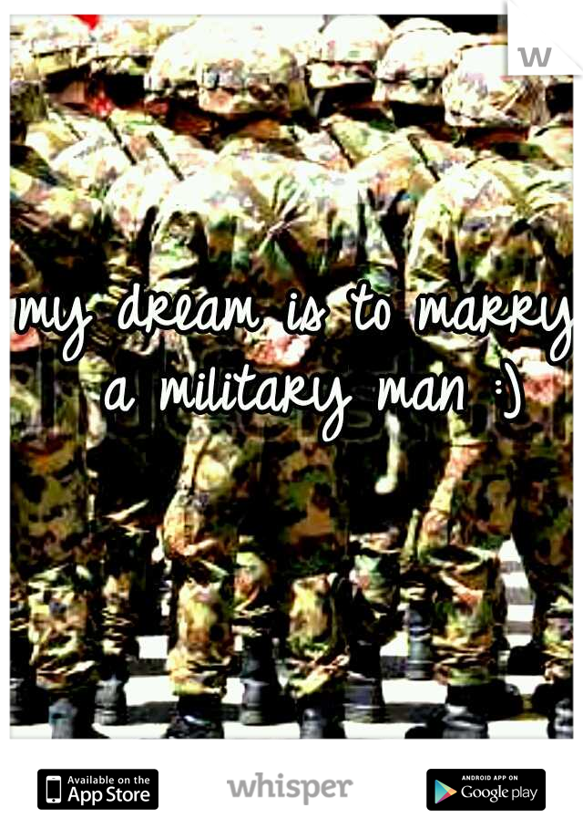 my dream is to marry a military man :)