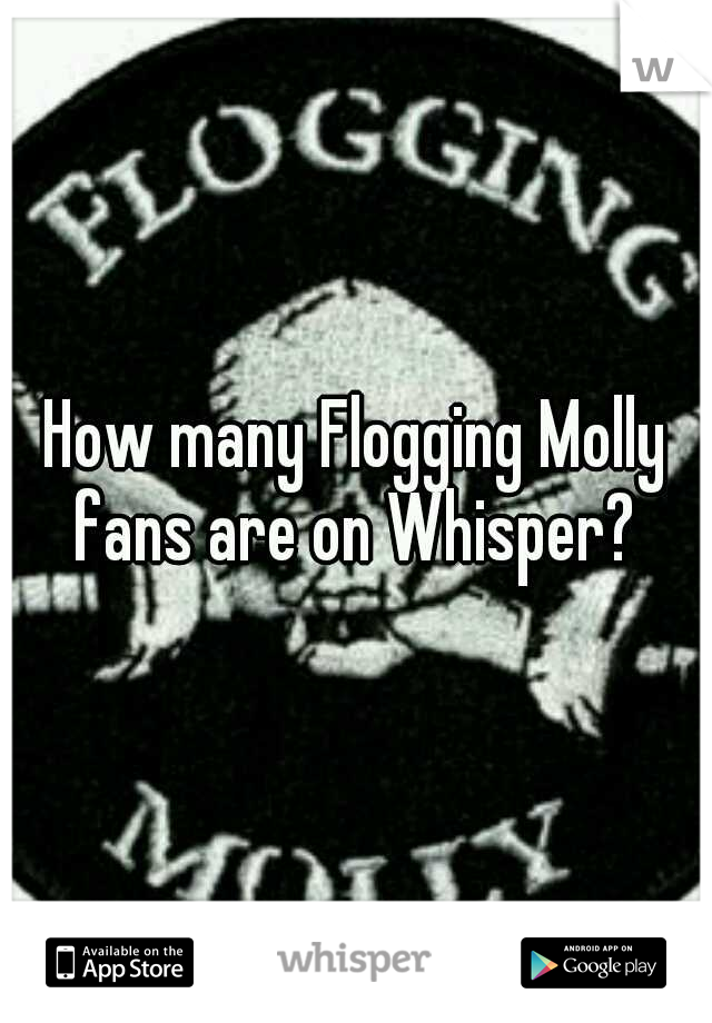 How many Flogging Molly fans are on Whisper?