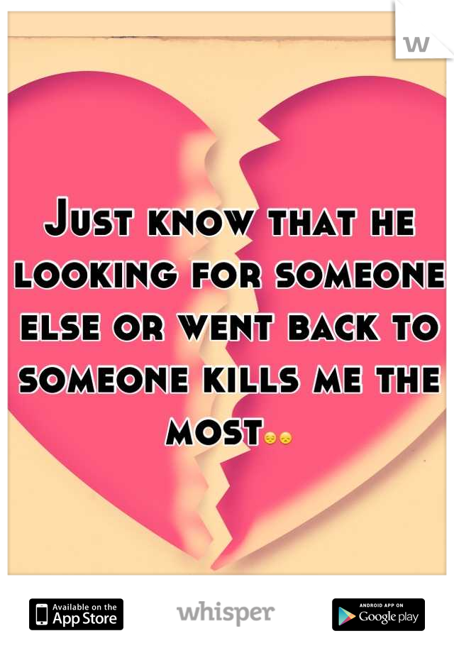 Just know that he looking for someone else or went back to someone kills me the most😔😞