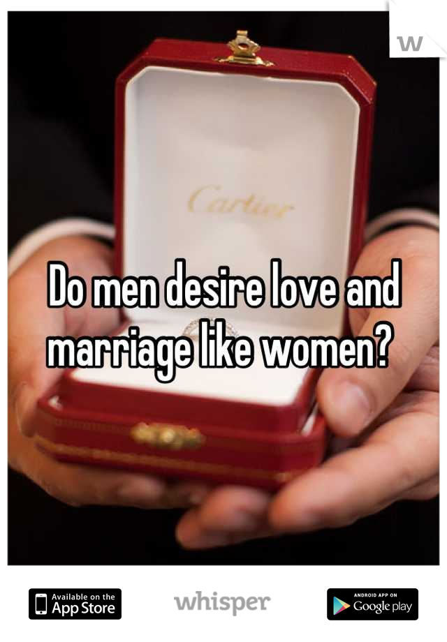 Do men desire love and marriage like women?