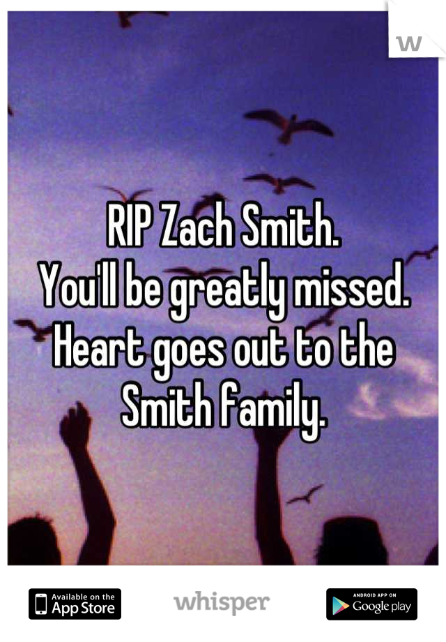 RIP Zach Smith.  You'll be greatly missed. Heart goes out to the Smith family.