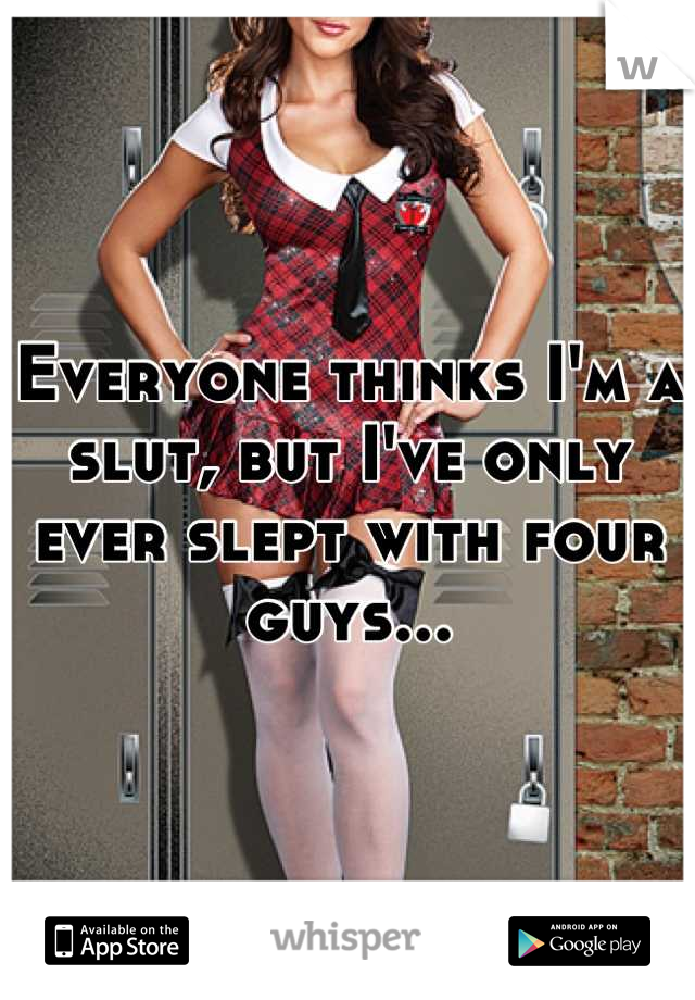 Everyone thinks I'm a slut, but I've only ever slept with four guys...