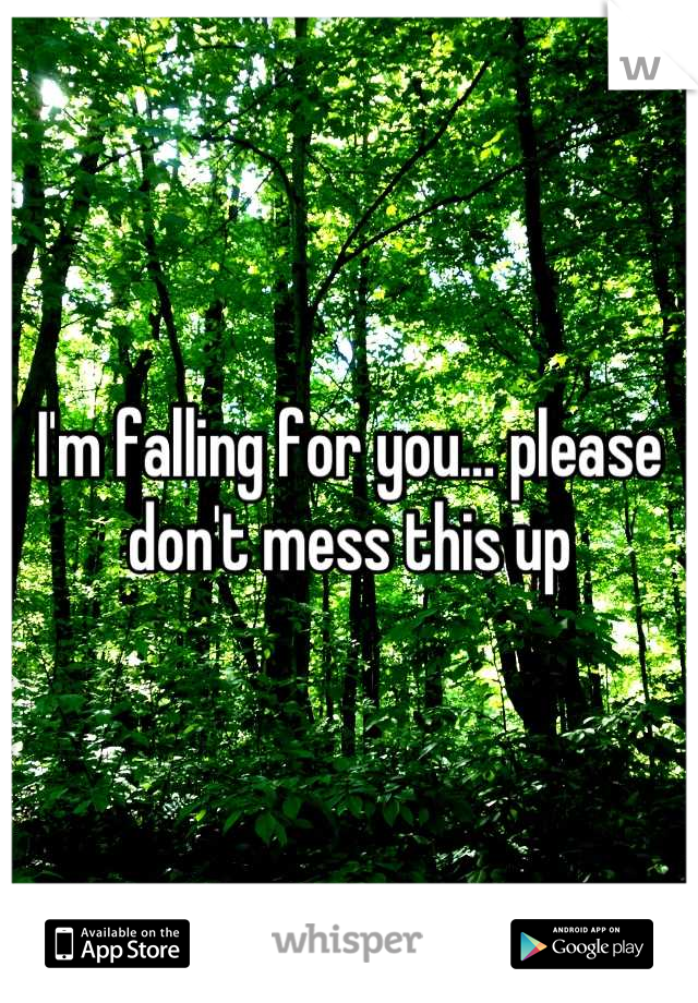I'm falling for you… please don't mess this up