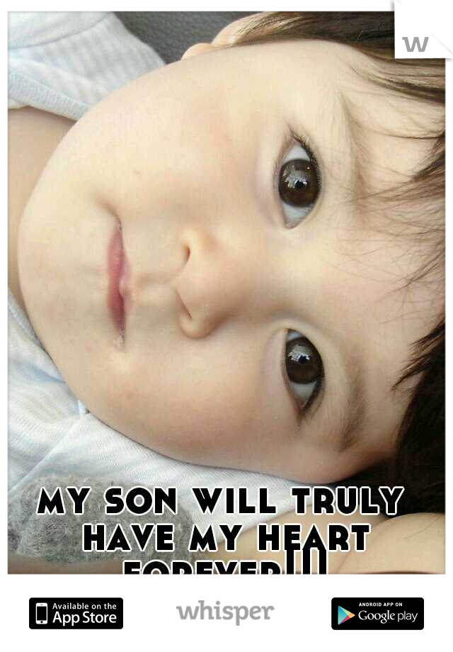 my son will truly have my heart forever!!!