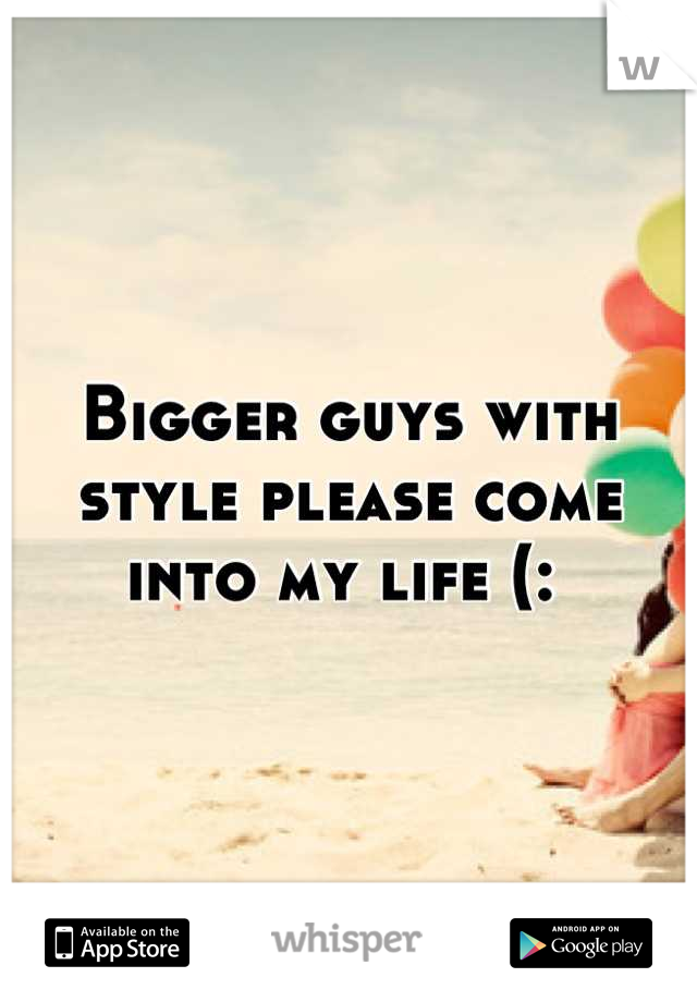 Bigger guys with style please come into my life (: