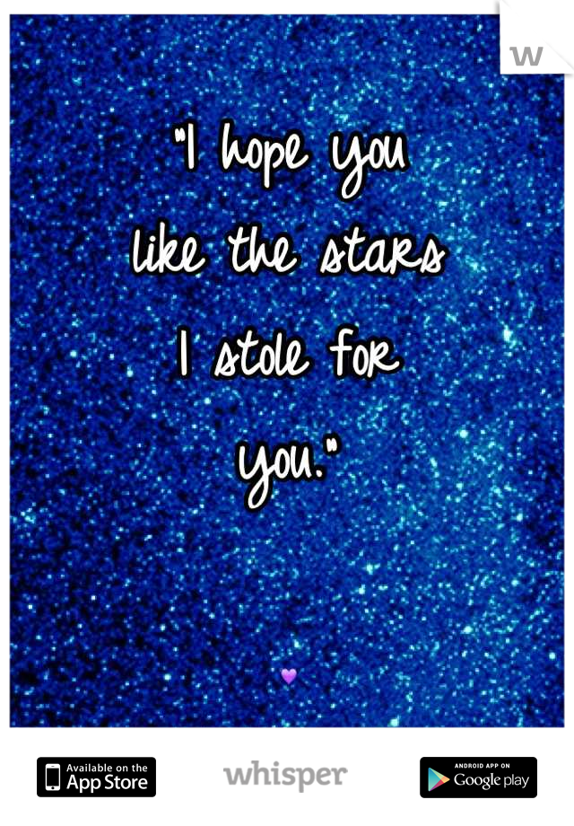 """I hope you  like the stars I stole for you.""  "