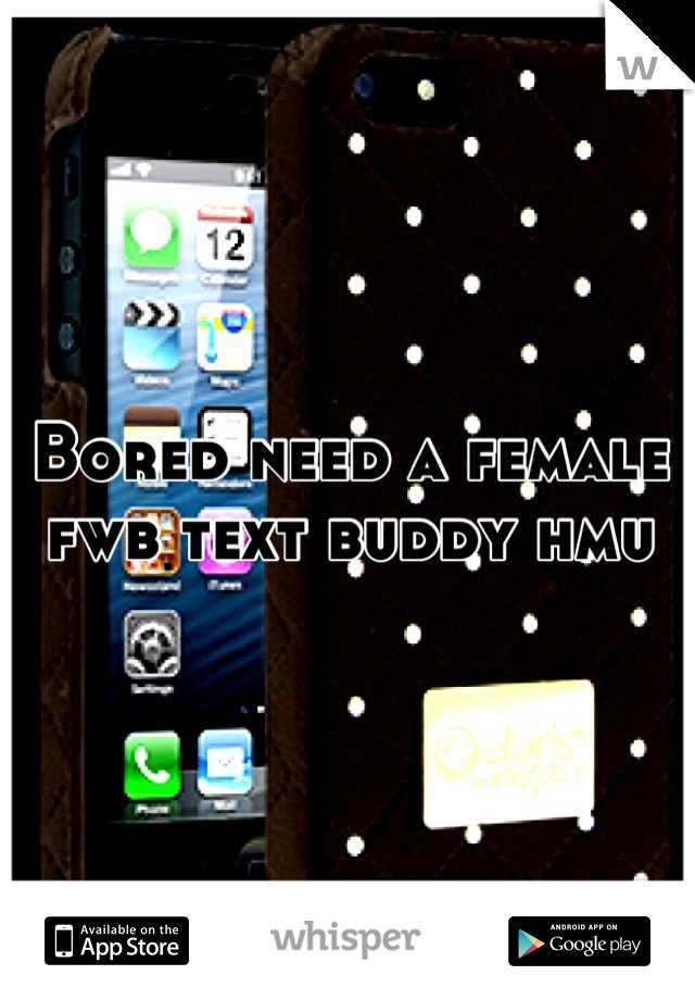 Bored need a female fwb text buddy hmu