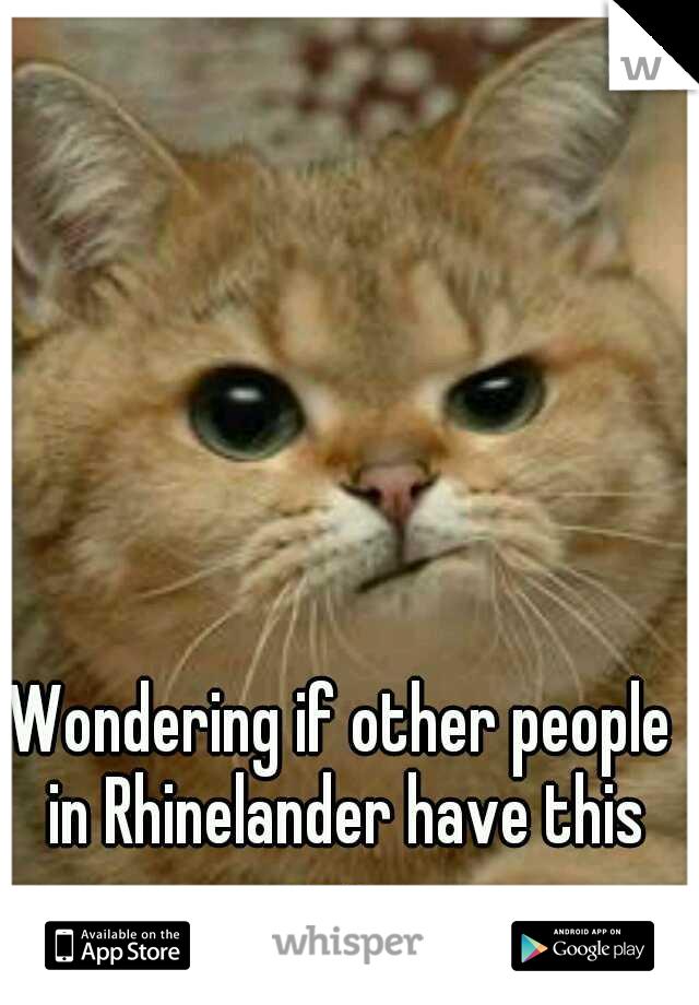 Wondering if other people in Rhinelander have this app...