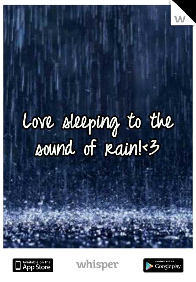 Love sleeping to the sound of rain!<3