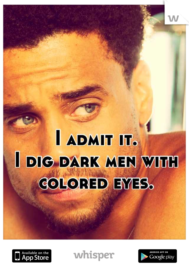 I admit it. I dig dark men with colored eyes.