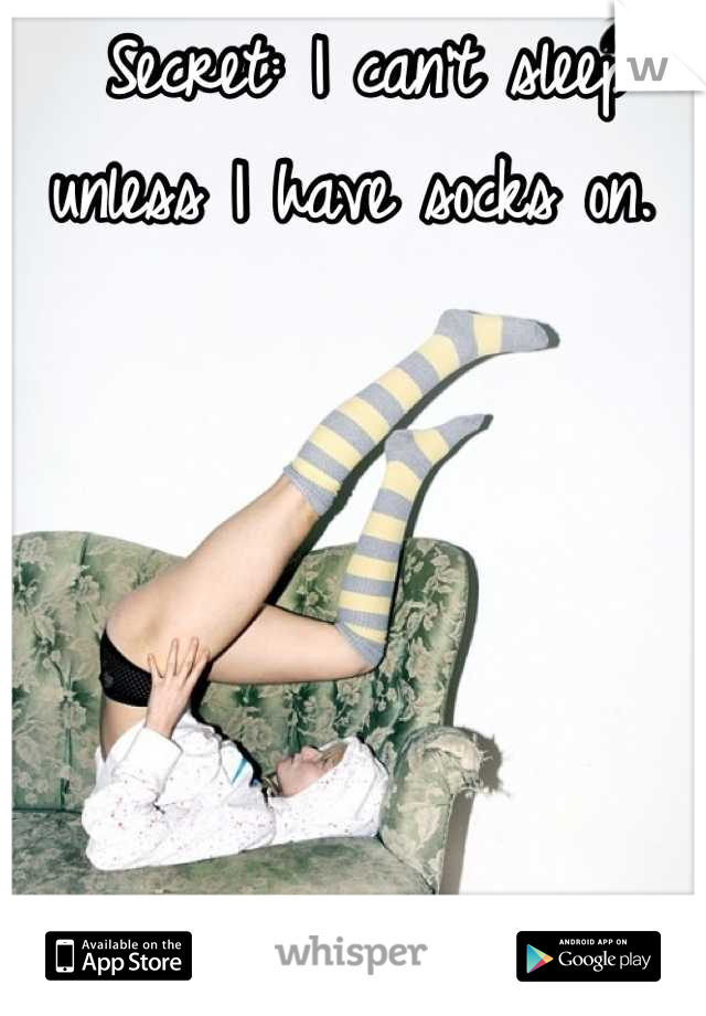 Secret: I can't sleep unless I have socks on.