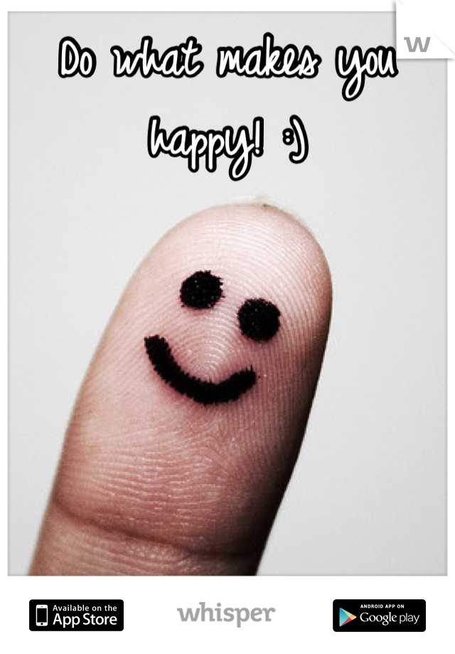 Do what makes you happy! :)