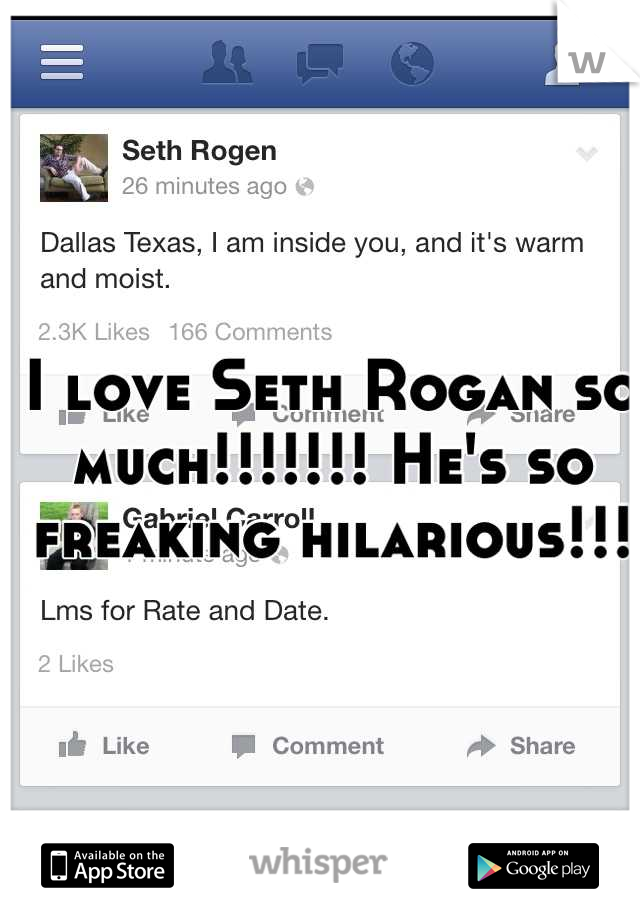 I love Seth Rogan so much!!!!!!! He's so freaking hilarious!!!