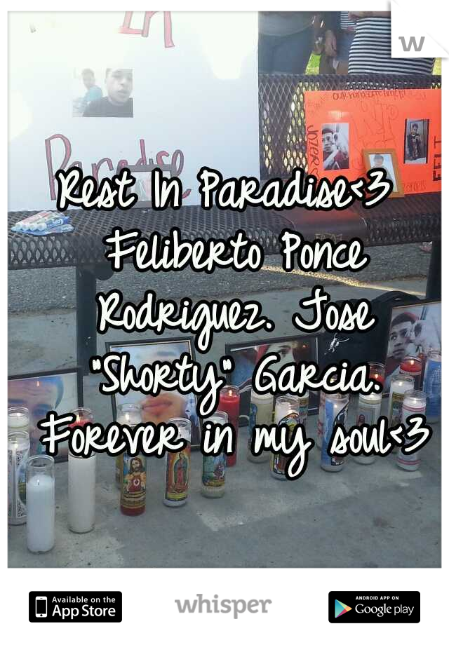 "Rest In Paradise<3 Feliberto Ponce Rodriguez. Jose ""Shorty"" Garcia. Forever in my soul<3"